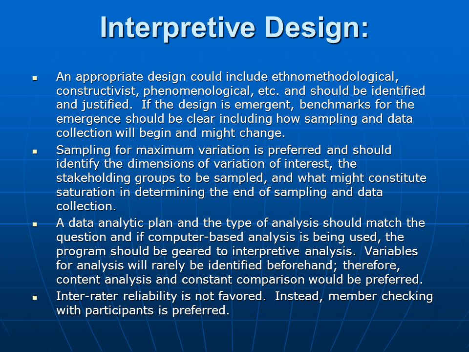 Interpretive Design: An appropriate design could include ethnomethodological, constructivist, phenomenological, etc.