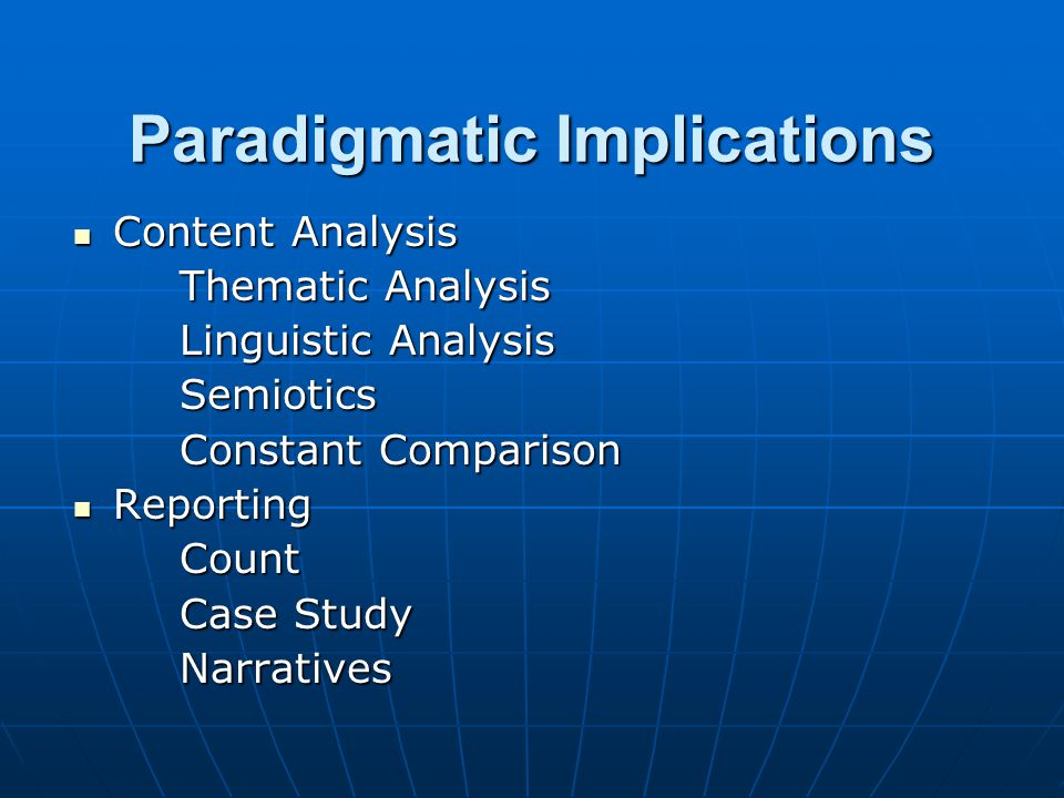 Paradigmatic Implications Content Analysis Content Analysis Thematic Analysis Linguistic Analysis Semiotics Constant Comparison Reporting ReportingCou