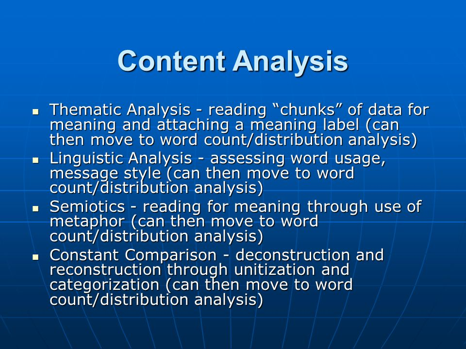 "Content Analysis Thematic Analysis - reading ""chunks"" of data for meaning and attaching a meaning label (can then move to word count/distribution anal"