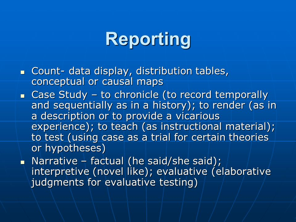 Reporting Count- data display, distribution tables, conceptual or causal maps Count- data display, distribution tables, conceptual or causal maps Case