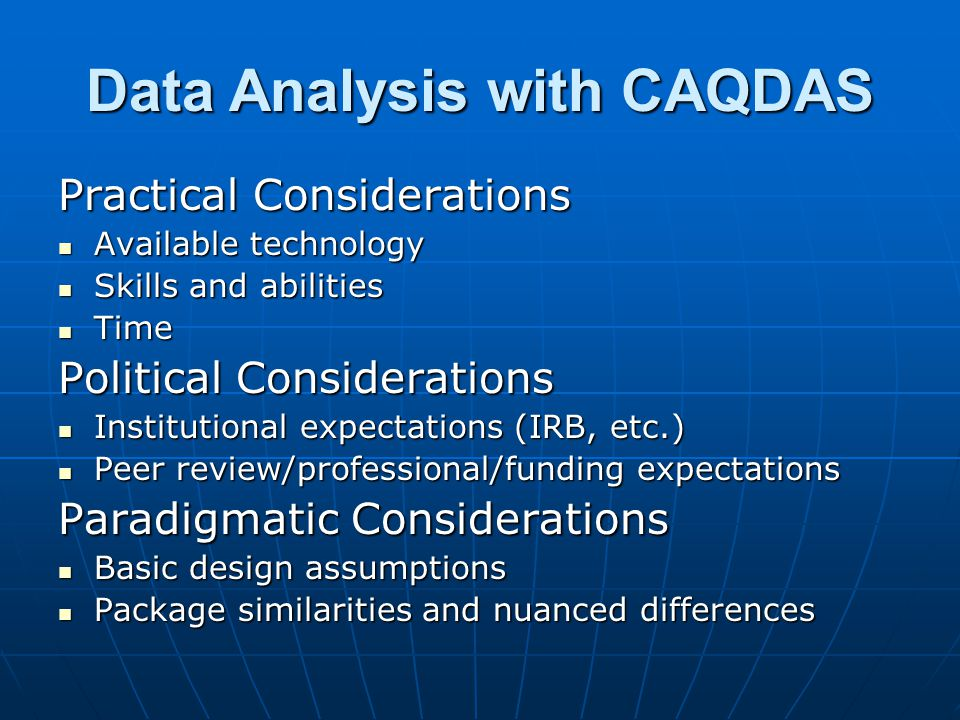 Data Analysis with CAQDAS Practical Considerations Available technology Available technology Skills and abilities Skills and abilities Time Time Polit