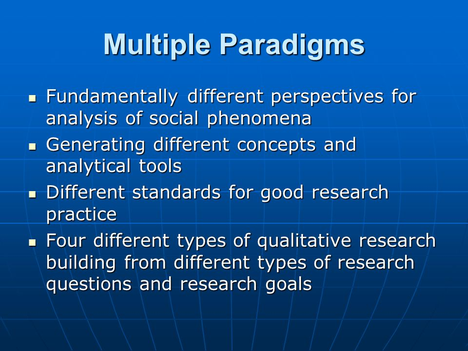 Multiple Paradigms Fundamentally different perspectives for analysis of social phenomena Fundamentally different perspectives for analysis of social p