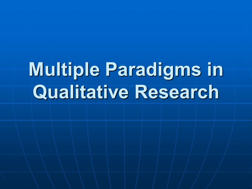 Multiple Paradigms in Qualitative Research