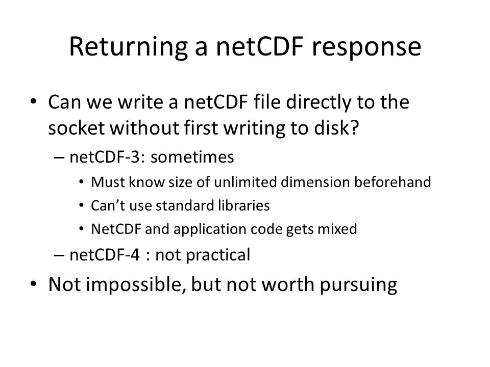 Returning a netCDF response Can we write a netCDF file directly to the socket without first writing to disk? – netCDF-3: sometimes Must know size of u