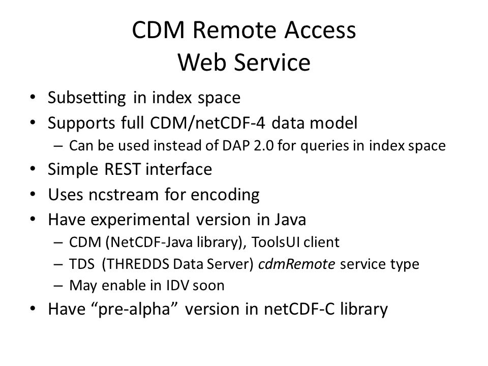 CDM Remote Access Web Service Subsetting in index space Supports full CDM/netCDF-4 data model – Can be used instead of DAP 2.0 for queries in index sp
