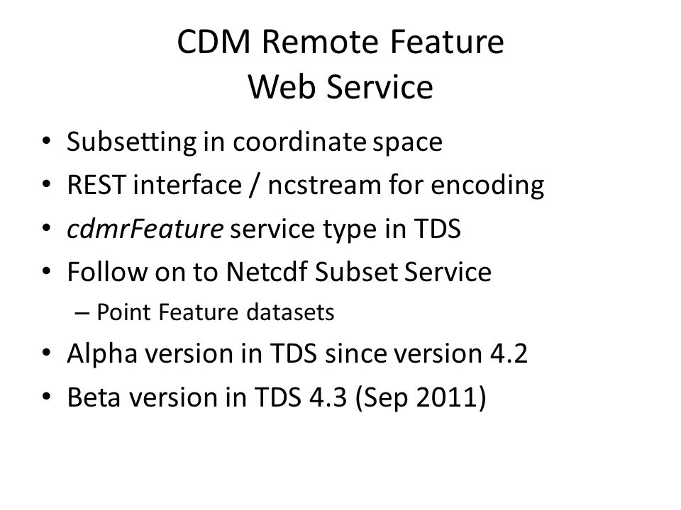 CDM Remote Feature Web Service Subsetting in coordinate space REST interface / ncstream for encoding cdmrFeature service type in TDS Follow on to Netc