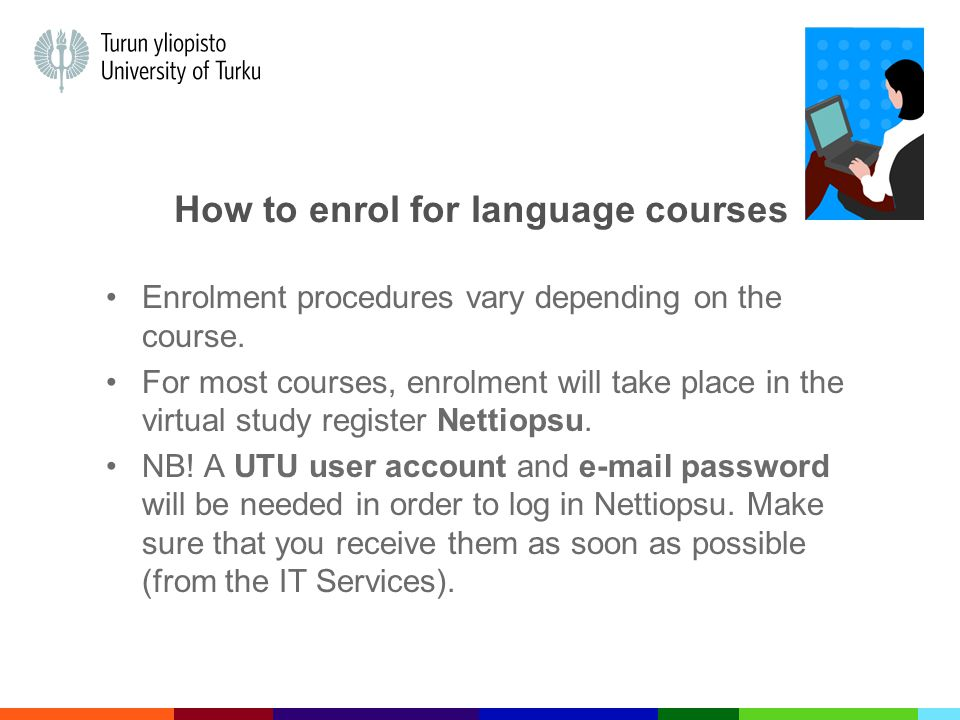 How to enrol for language courses Enrolment procedures vary depending on the course.