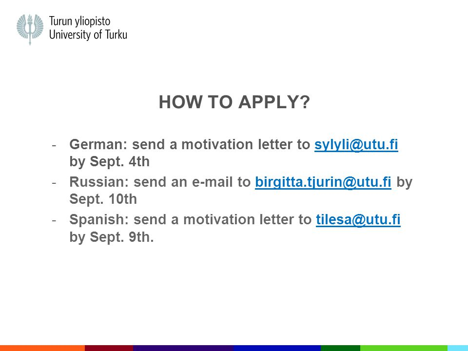 HOW TO APPLY. -German: send a motivation letter to sylyli@utu.fi by Sept.