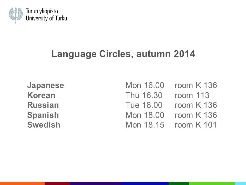 Language Circles, autumn 2014 JapaneseMon 16.00 room K 136 KoreanThu 16.30room 113 RussianTue 18.00room K 136 SpanishMon 18.00room K 136 SwedishMon 18.15room K 101