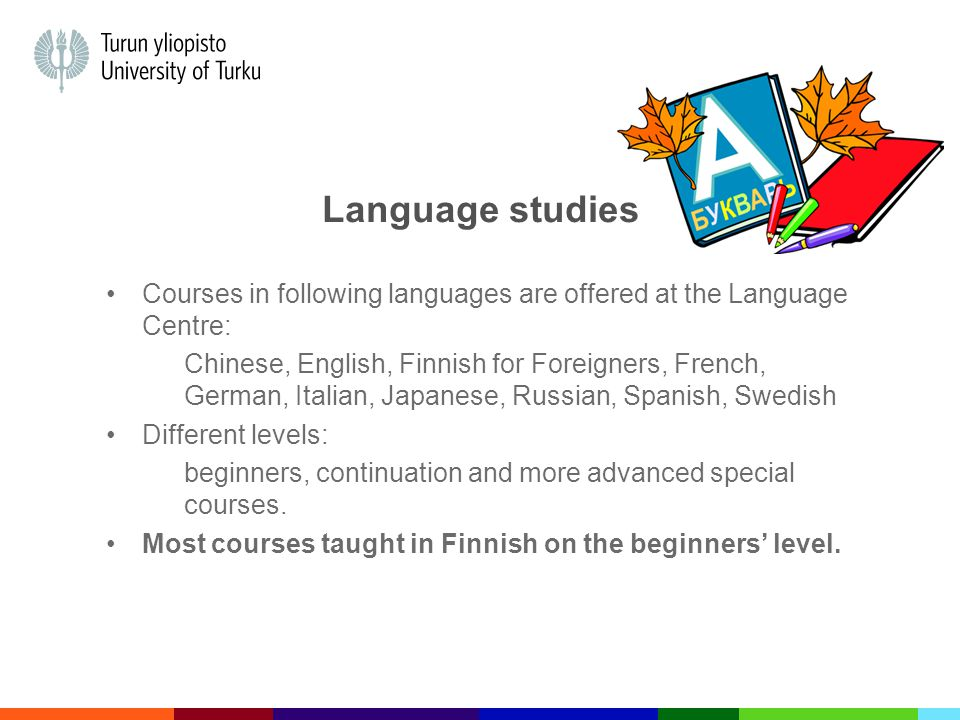 Language studies More advanced and oral courses taught in that specific language (eg.