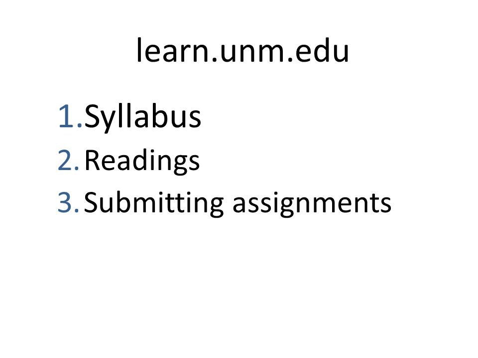 learn.unm.edu 1.Syllabus 2.Readings 3.Submitting assignments
