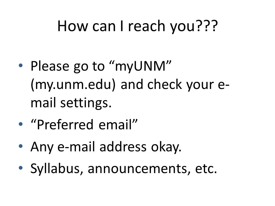 """How can I reach you??? Please go to """"myUNM"""" (my.unm.edu) and check your e- mail settings. """"Preferred email"""" Any e-mail address okay. Syllabus, announc"""