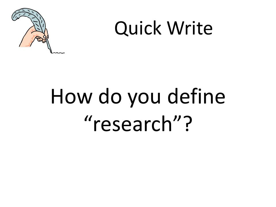 """Quick Write How do you define """"research""""?"""
