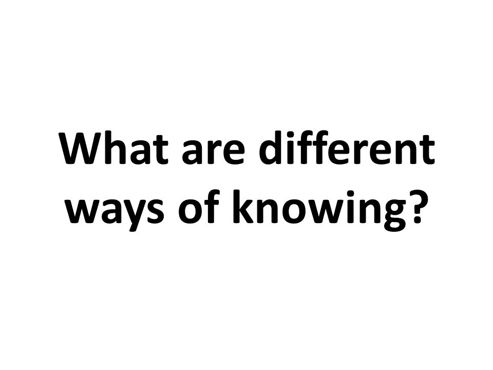What are different ways of knowing?