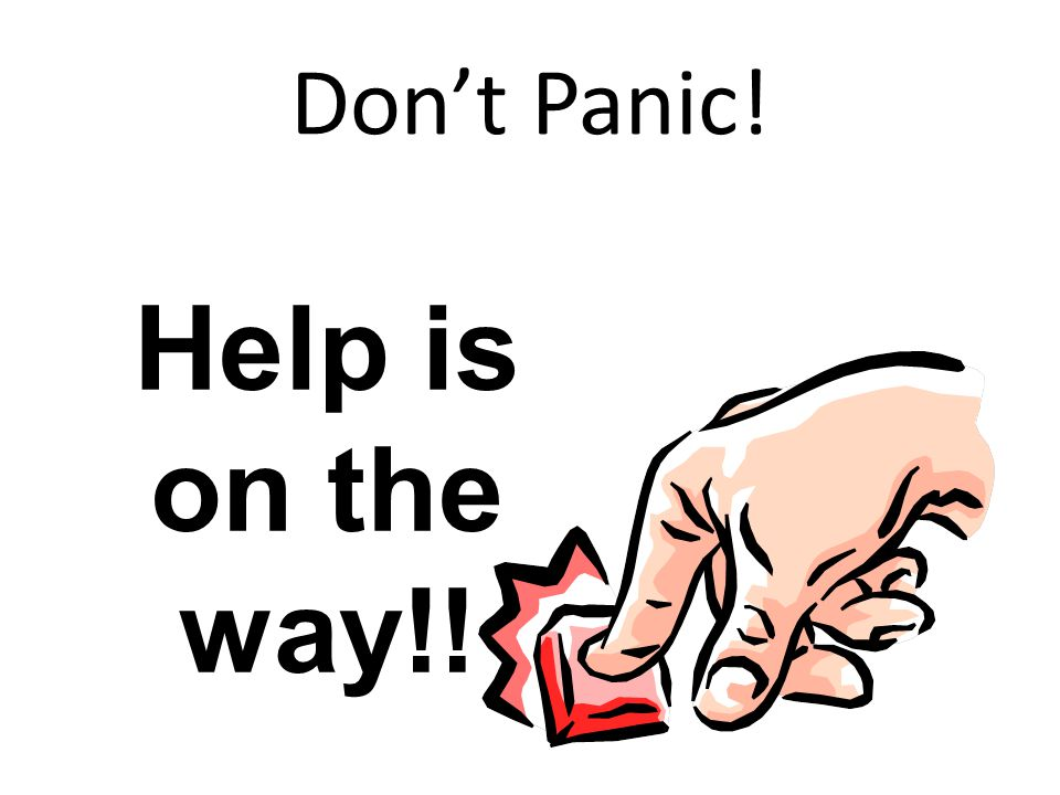 Don't Panic! Help is on the way!!