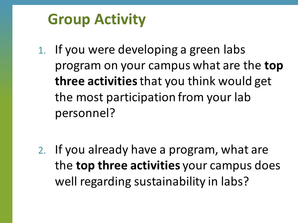 Group Activity 1. If you were developing a green labs program on your campus what are the top three activities that you think would get the most parti