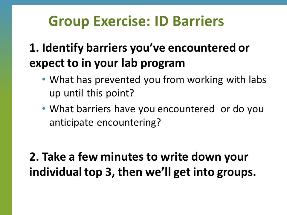 1. Identify barriers you've encountered or expect to in your lab program What has prevented you from working with labs up until this point? What barri