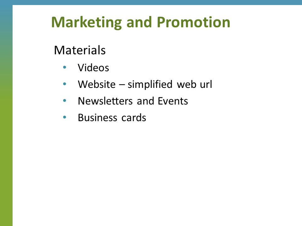 Materials Videos Website – simplified web url Newsletters and Events Business cards Marketing and Promotion