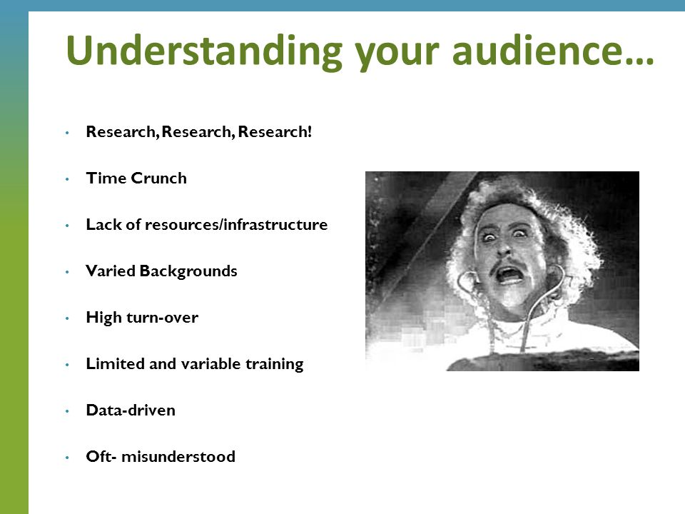 Understanding your audience… Research, Research, Research.