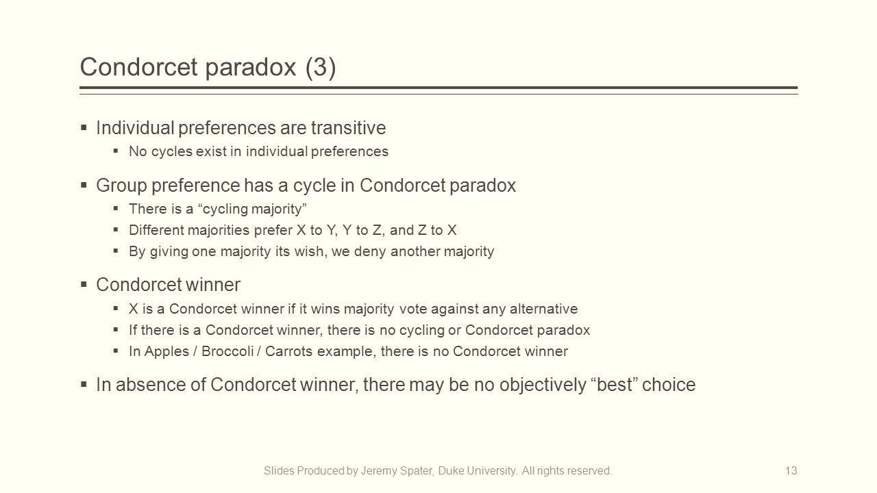 Condorcet paradox (3)  Individual preferences are transitive  No cycles exist in individual preferences  Group preference has a cycle in Condorcet