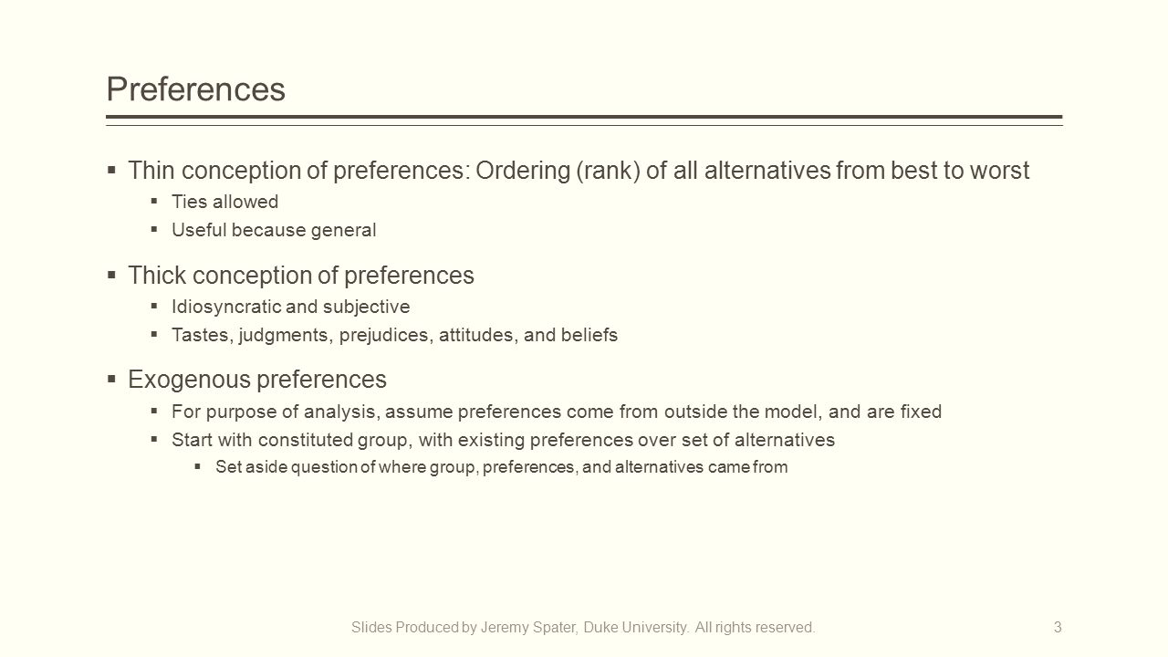 Preferences  Thin conception of preferences: Ordering (rank) of all alternatives from best to worst  Ties allowed  Useful because general  Thick c