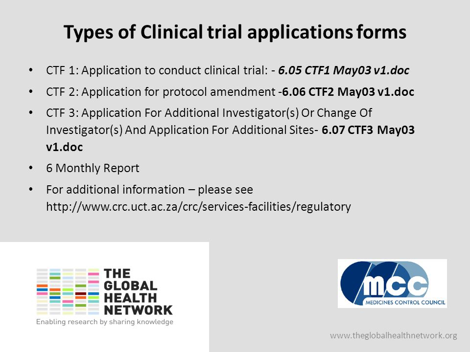 www.theglobalhealthnetwork.org Types of Clinical trial applications forms CTF 1: Application to conduct clinical trial: - 6.05 CTF1 May03 v1.doc CTF 2