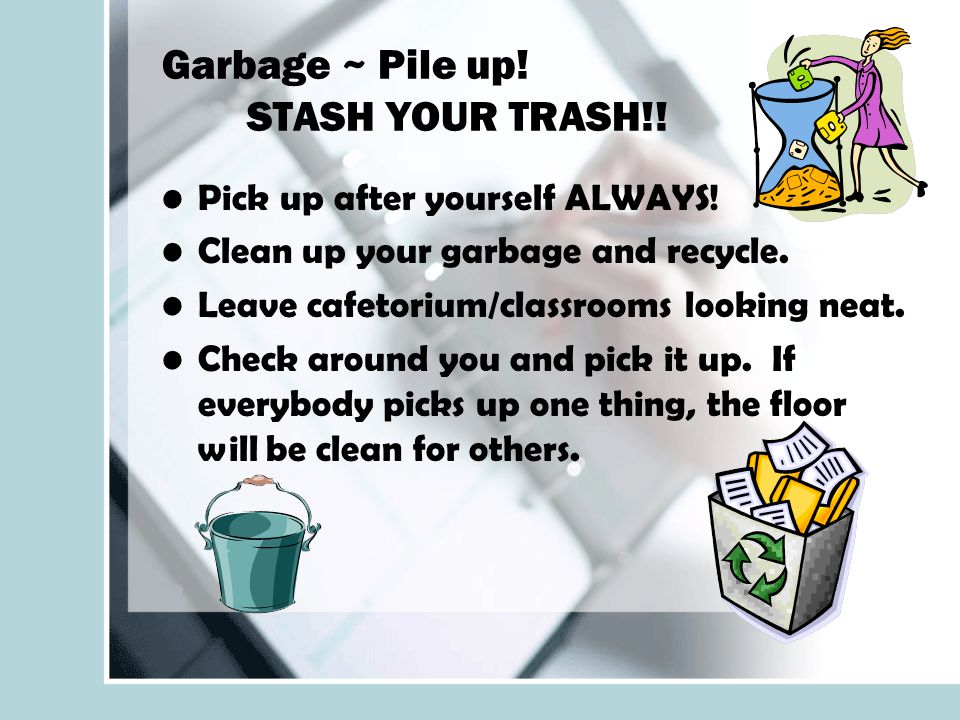 Garbage ~ Pile up. STASH YOUR TRASH!. Pick up after yourself ALWAYS.