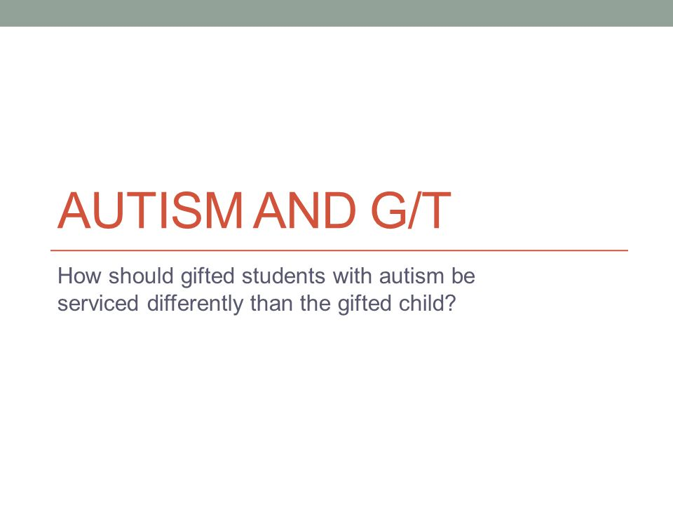 Accommodations for Gifted Students with Autism Avoid repetition of concepts.