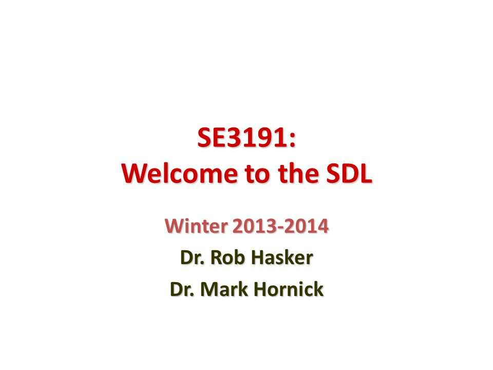 SE3191: Welcome to the SDL Winter 2013-2014 Dr. Rob Hasker Dr. Mark Hornick
