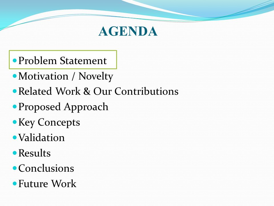 AGENDA Problem Statement Motivation / Novelty Related Work & Our Contributions Proposed Approach Key Concepts Validation Results Conclusions Future Work