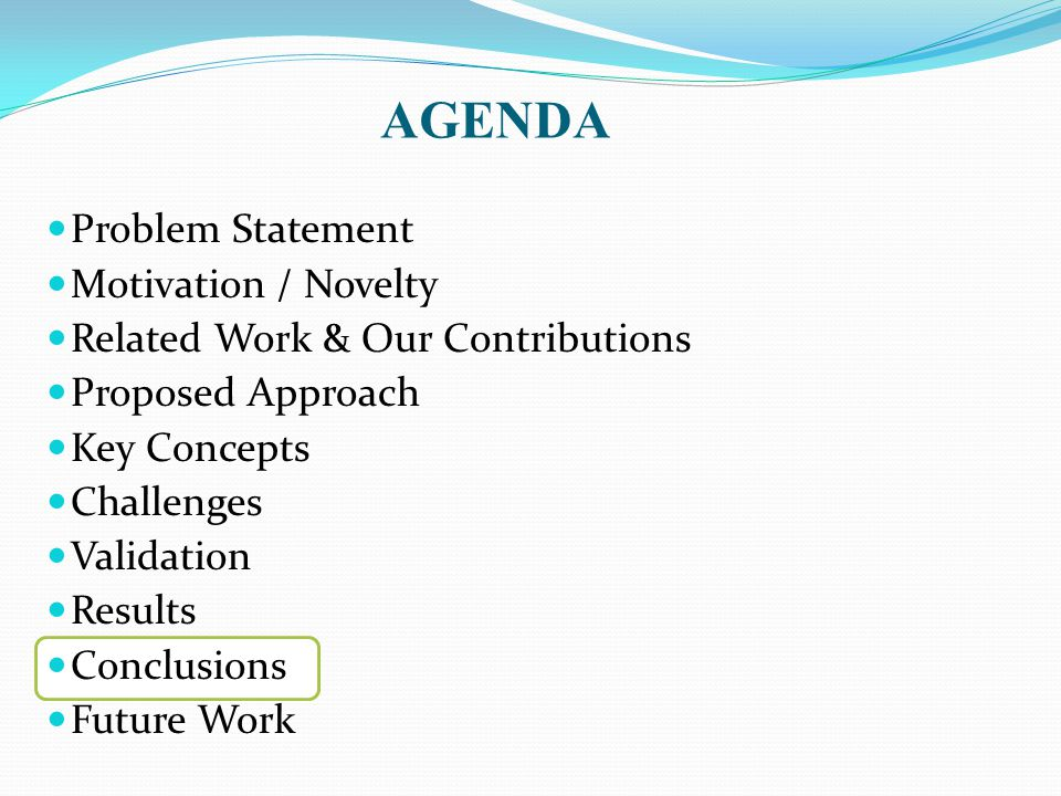 AGENDA Problem Statement Motivation / Novelty Related Work & Our Contributions Proposed Approach Key Concepts Challenges Validation Results Conclusions Future Work