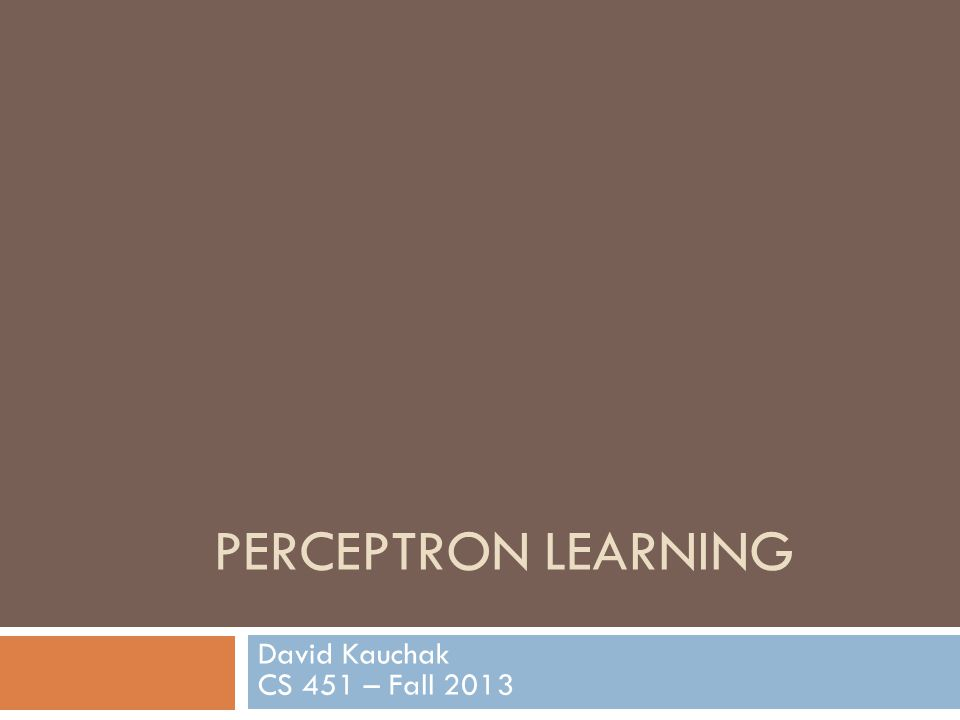 PERCEPTRON LEARNING David Kauchak CS 451 – Fall 2013