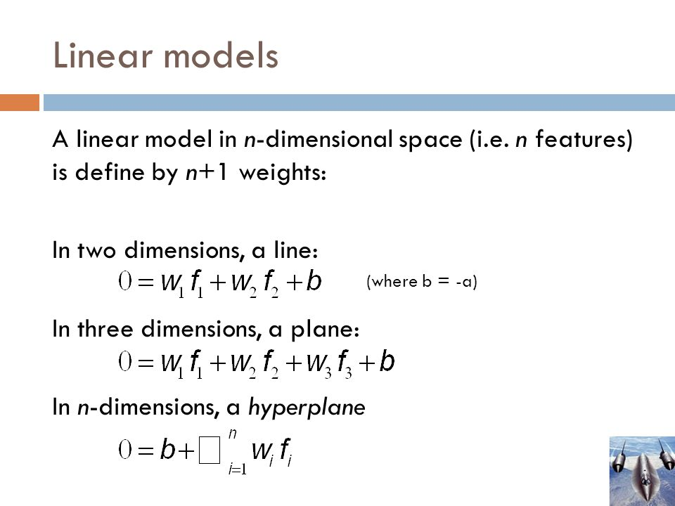 Linear models A linear model in n-dimensional space (i.e.