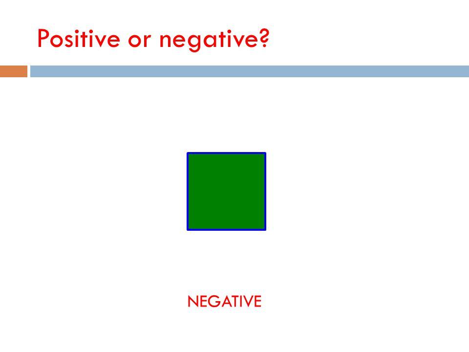 Positive or negative NEGATIVE