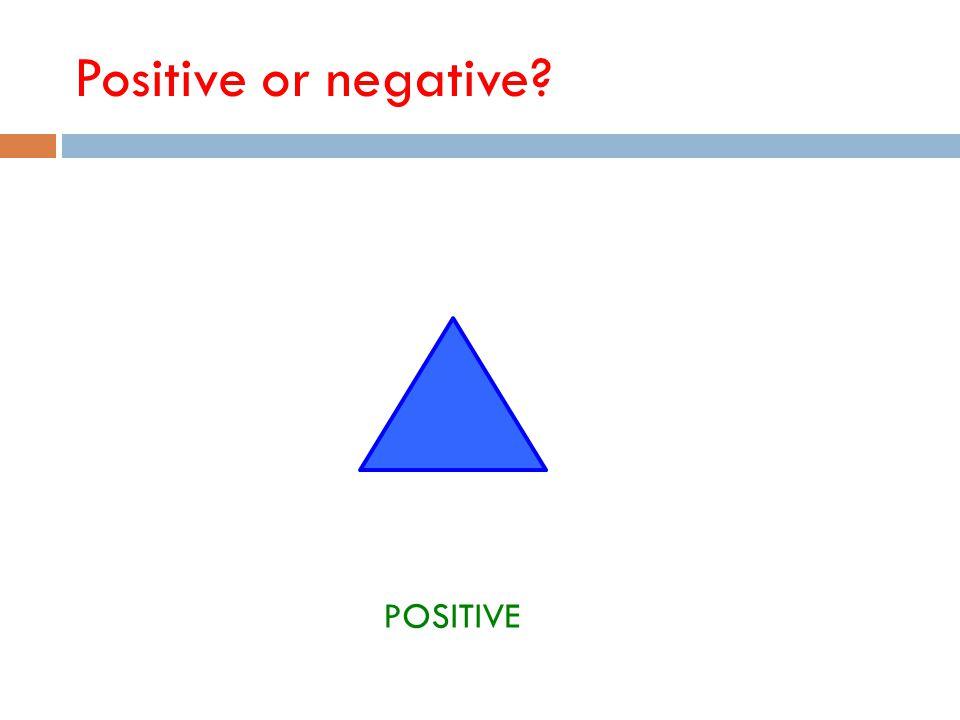 Positive or negative POSITIVE