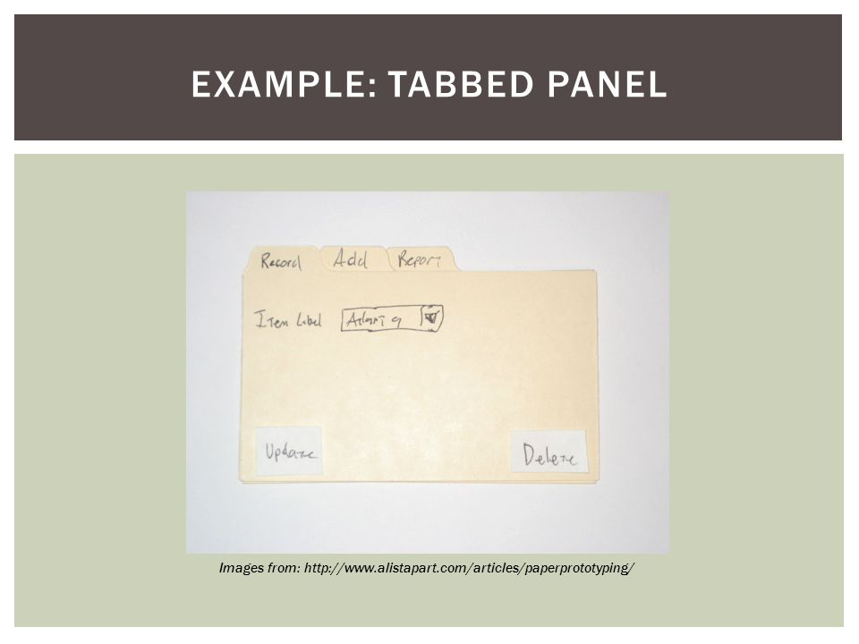 EXAMPLE: TABBED PANEL Images from: http://www.alistapart.com/articles/paperprototyping/