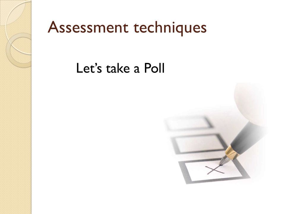 Assessment techniques Let's take a Poll
