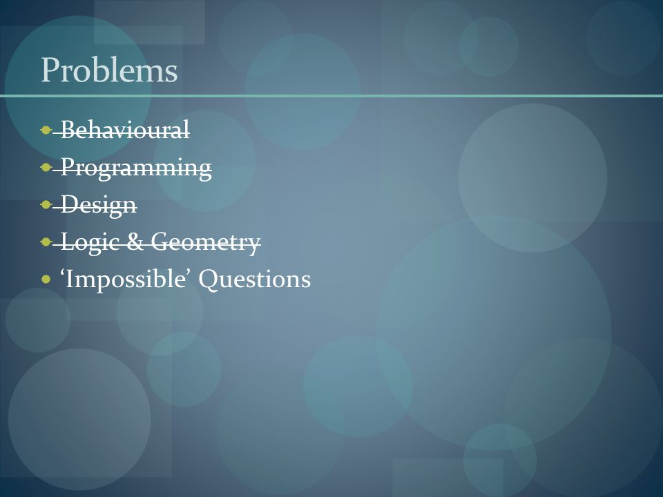 Problems Behavioural Programming Design Logic & Geometry 'Impossible' Questions