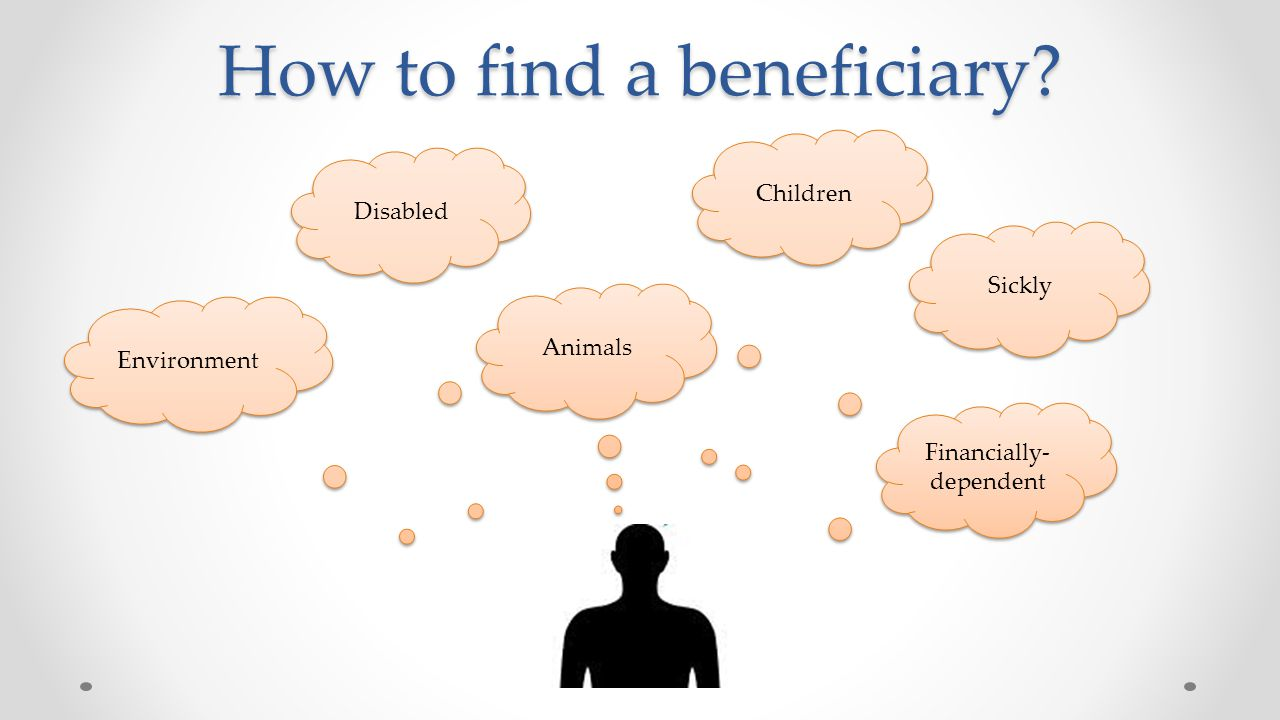 How to find a beneficiary Sickly Financially- dependent Animals Disabled Environment Children