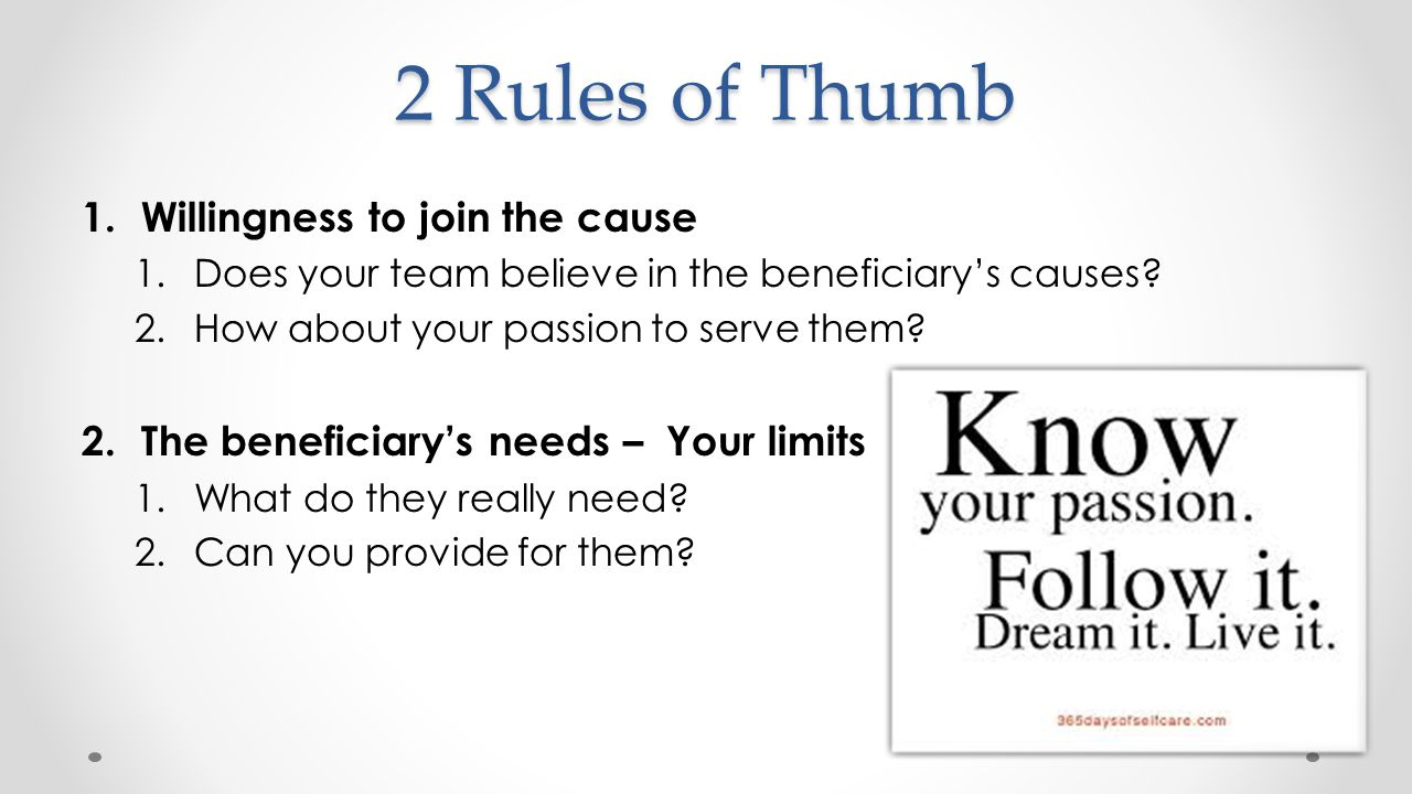 2 Rules of Thumb 1.Willingness to join the cause 1.Does your team believe in the beneficiary's causes.