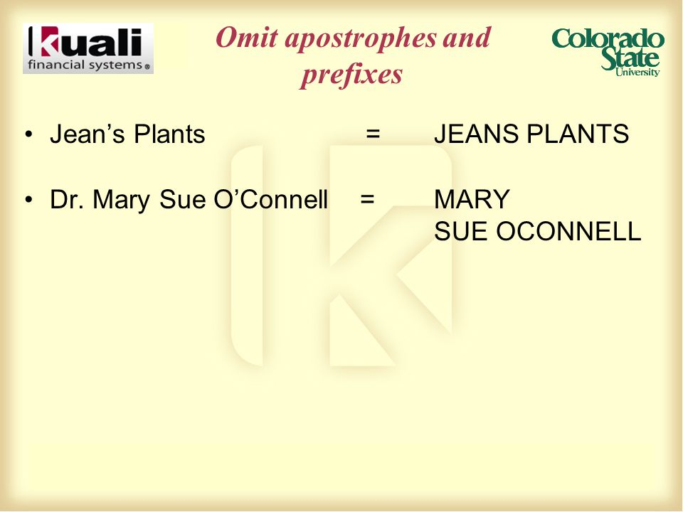 Omit apostrophes and prefixes Jean's Plants =JEANS PLANTS Dr. Mary Sue O'Connell =MARY SUE OCONNELL