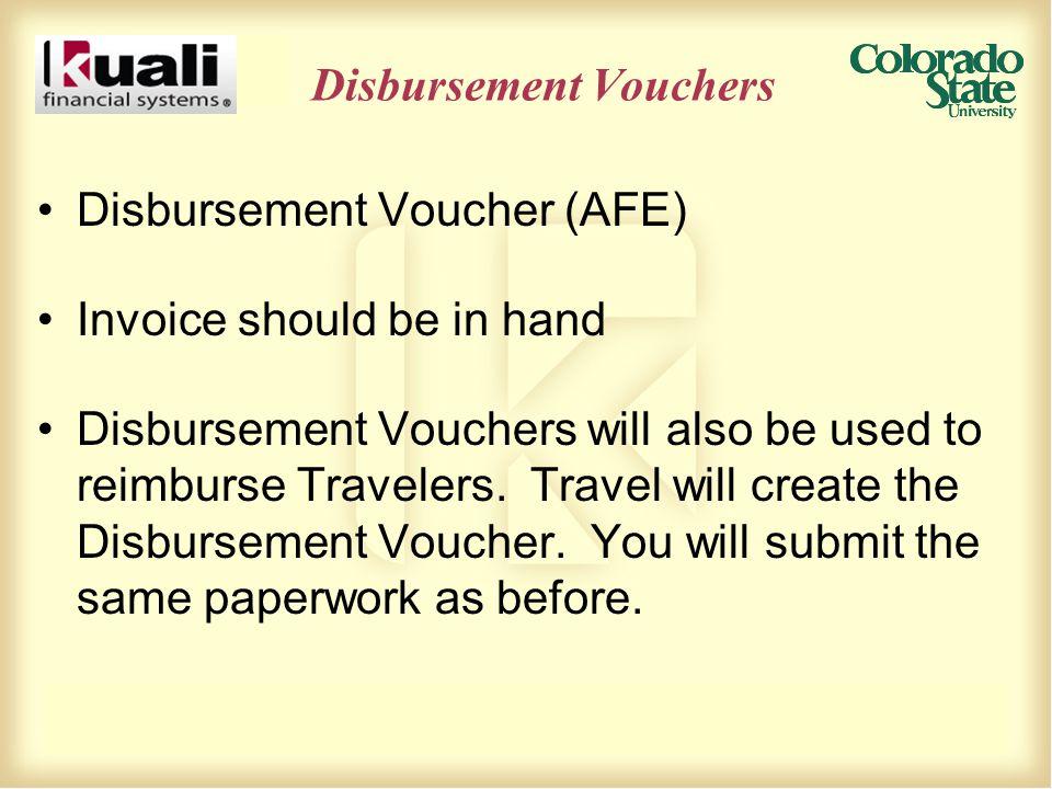 Disbursement Vouchers Disbursement Voucher (AFE) Invoice should be in hand Disbursement Vouchers will also be used to reimburse Travelers. Travel will