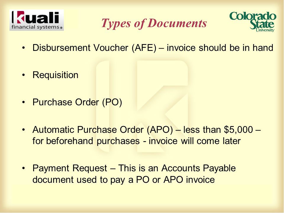 Types of Documents Disbursement Voucher (AFE) – invoice should be in hand Requisition Purchase Order (PO) Automatic Purchase Order (APO) – less than $