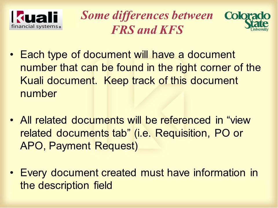 Some differences between FRS and KFS Each type of document will have a document number that can be found in the right corner of the Kuali document. Ke