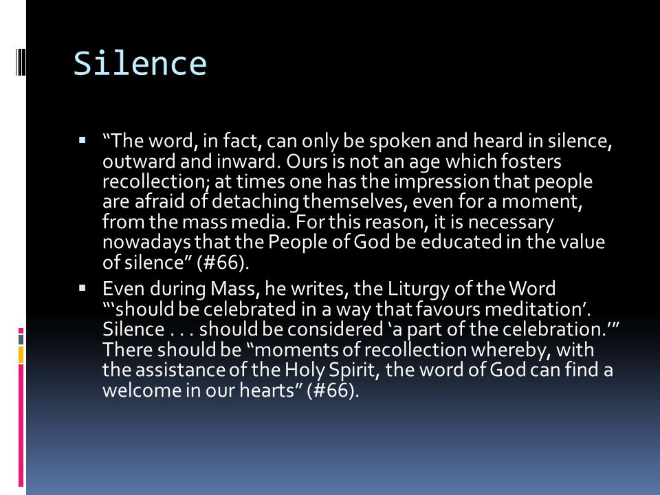 Silence  The word, in fact, can only be spoken and heard in silence, outward and inward.