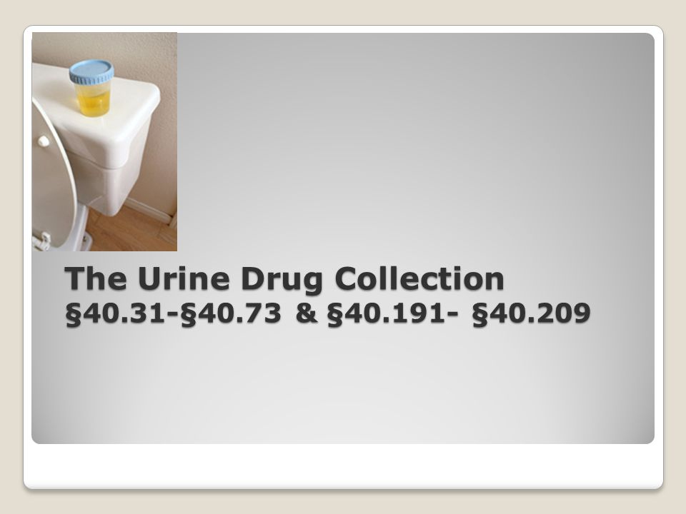The Urine Drug Collection §40.31-§40.73 & §40.191- §40.209