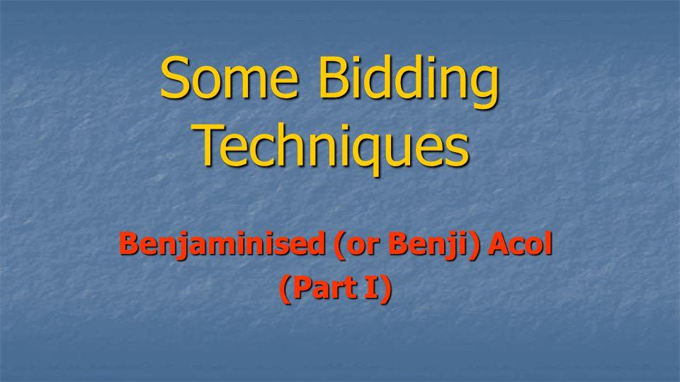 Some Bidding Techniques Benjaminised (or Benji) Acol (Part I)