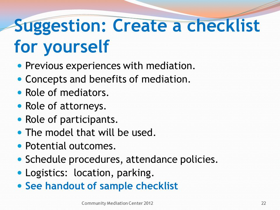 Suggestion: Create a checklist for yourself Previous experiences with mediation.