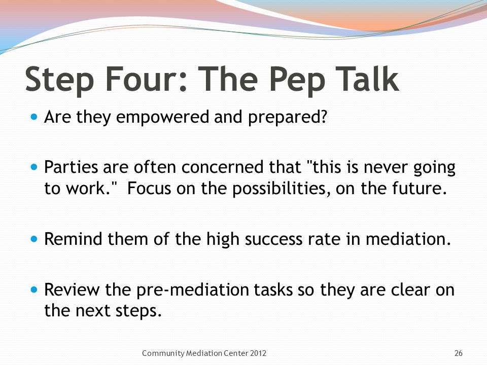 Step Four: The Pep Talk Are they empowered and prepared.