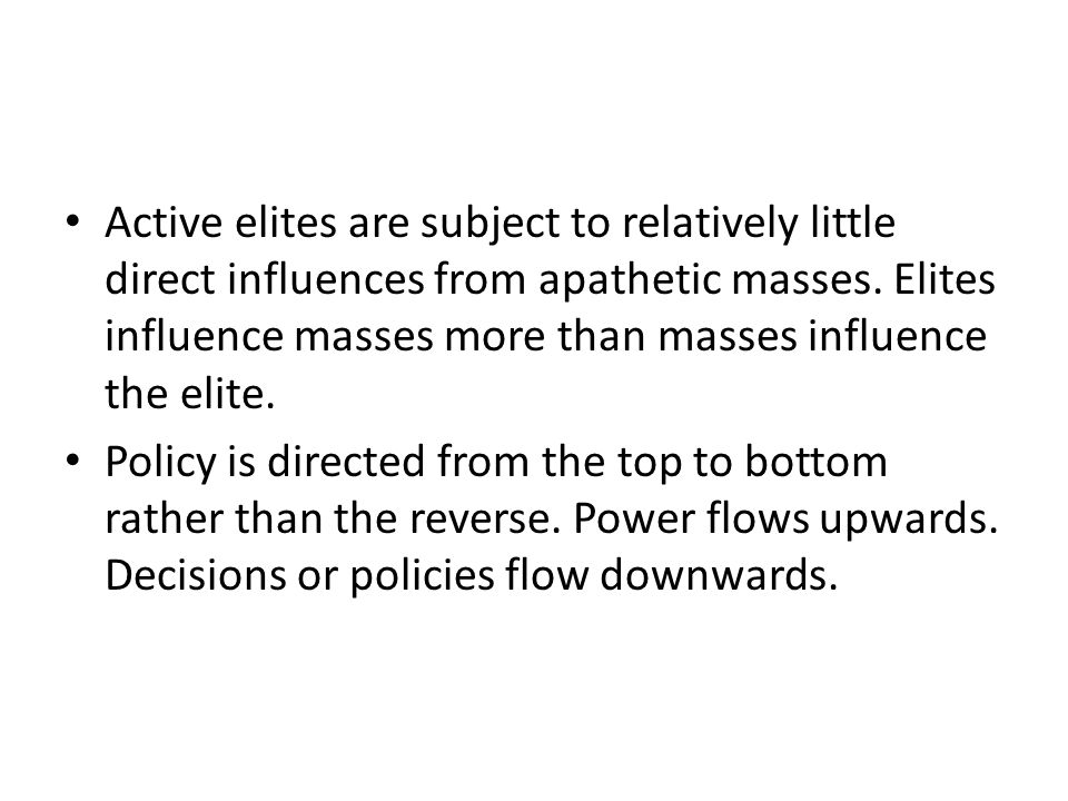 Active elites are subject to relatively little direct influences from apathetic masses.